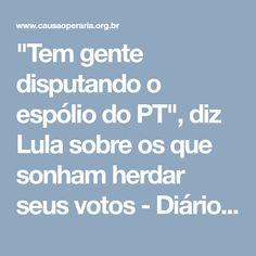 """""""Tem gente disputando o espólio do PT"""", diz Lula sobre os que sonham herdar seus votos - Diário Causa Operária Online"""
