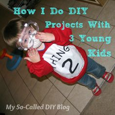 My So-Called DIY Blog: How I Do DIY Projects with Three Young Kids