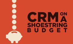 Online CRM Software on a Shoestring Budget