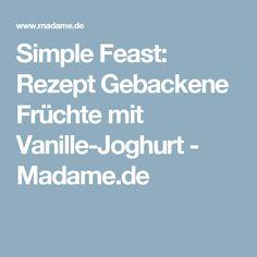 Simple Feast: Rezept Gebackene Früchte mit Vanille-Joghurt  - Madame.de