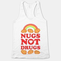 Nugs Not Drugs | T-Shirts, Tank Tops, Sweatshirts and Hoodies | HUMAN