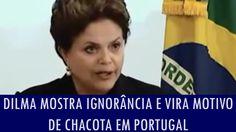 Dilma mostra ignorância e vira motivo de chacota em Portugal