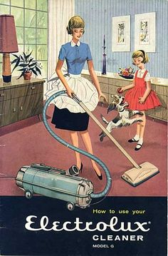 It was always mama doing the vacuuming and every family inevitably had a cheerful, spunky little dog.