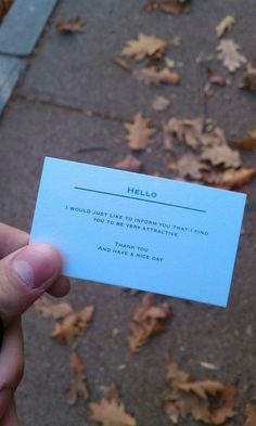 Gentlemen & Ladies: Giving Compliment Cards: Hello, I Would Just Like To Inform You That I Find You To Be Very Addictive. Thank You And Have A Nice Day.… Compliment Cards are such a nice idea! I Smile, Make Me Smile, I Found You, Pick Up Lines, Thats The Way, The Words, Good Day, Just In Case, Decir No