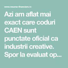 Azi am aflat mai exact care coduri CAEN sunt punctate oficial ca industrii creative. Spor la evaluat oportunități! 5811 Activitati de editare a cartilor5812 Ac