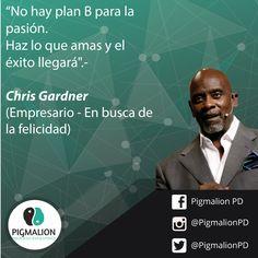"""""""No hay plan B para la pasión. Haz lo que amas y el éxito llegará"""" Chris Gardner (Autor """"En busca de la felicidad"""") #PigmalionPD #ProcesoEvolutivo #DesarrolloPersonal"""