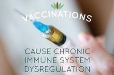This absolutely makes sense . . .Vaccinations Cause Chronic Immune System Dysregulation