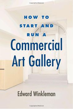 How to Start and Run a Commercial Art Gallery: Edward Winkleman: 9781581156645: Amazon.com: Books