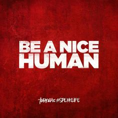 Be a nice human. Mantra, Cute Quotes, Best Quotes, Cool Words, Wise Words, Tobymac Speak Life, Compliment Someone, Catholic Religion, Be A Nice Human