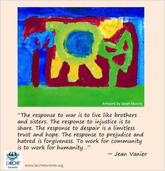 """""""The response to war is to live like brothers and sisters. The response to injustice is to share. The response to despair is a limitless trust and hope. The response to prejudice and hatred is forgiveness. To work for community is to work for humanity…"""" ~ Jean Vanier #jeanvanier #quotes #inspiration #war Forgiveness, No Response, Trust, Sisters, Community, Peace, War, Goals, Live"""