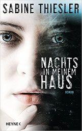 Rezension: Nachts in meinem Haus - Sabine Thiesler - Thriller, Krimi, Psychothriller