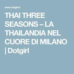 THAI THREE SEASONS – LA THAILANDIA NEL CUORE DI MILANO | Dotgirl