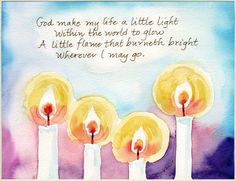 God make my life a little light Within the world to glow A little flame that burneth bright Wherever I may go.