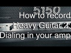 How to dial in guitar sound
