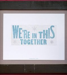 We're In This Together Letterpress Print.