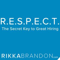 Respect - it's amazing how far it can go when you are trying to hire talented people.  Learn more at http://www.rikkabrandon.com/r-e-s-p-e-c-t-secret-key-great-hiring/