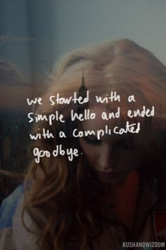 we started with a simple hello and ended with a complicated goodbye