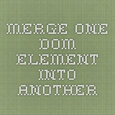 Merge one DOM element into another
