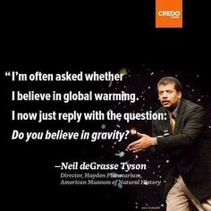 """I'm often asked whether I believe in global warming. I now just reply with the question: Do you believe in gravity?""  ~ Neil deGrasse Tyson  [follow this link to find a short clip and analysis of a new geological epic known as the anthropocene, a period marked by the human impact on the Earth's systems: http://www.thesociologicalcinema.com/1/post/2012/05/welcome-to-the-anthropocene.html]"