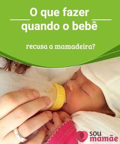 Sou mamãe · Bebês · O que fazer quando o bebê recusa a mamadeira  Como  sabemos 1969181488b