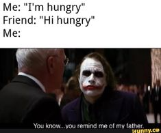 """Me: """"I'm hungry"""" Friend: """"Hi hungry"""" Me: You know.vou remind me of mv father, - iFunny :) Pewdiepie Funny, Funny Batman Memes, Fat Horse, Popular Memes, Spicy, Porn, Joker, Father, Marvel"""