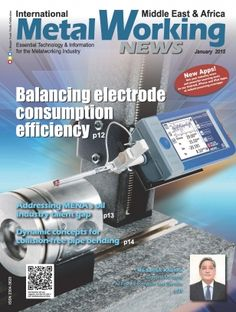 International Metalworking News - Middle East & Af January 2015 edition - Read the digital edition by Magzter on your iPad, iPhone, Android, Tablet Devices, Windows 8, PC, Mac and the Web.