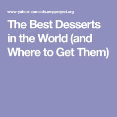 The Best Desserts in the World (and Where to Get Them)
