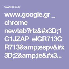 www.google.gr _ chrome newtab?rlz=1C1JZAP_elGR713GR713&espv=2&ie=UTF-8