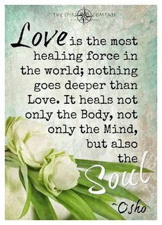 Love is the most healing force in the world ~ nothing goes deeper than Love ~ It heals not only the Body ~ not only the Mind ~ but also the Soul ~❇~ Osho ༺♡༻ WILD WOMAN SISTERHOOD™ Image Positive, Positive Thoughts, Positive Quotes, Affirmations, Love Psychic, E Mc2, Psychic Readings, Encouragement Quotes, Islamic Quotes