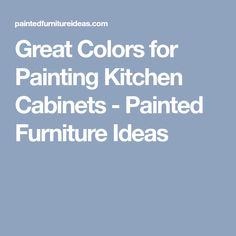 Great Colors for Painting Kitchen Cabinets - Painted Furniture Ideas