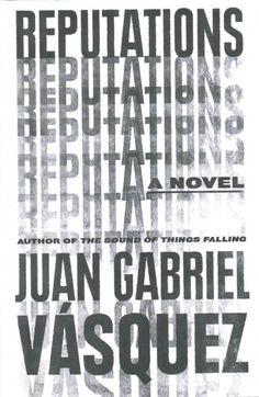 Reputations, by Juan Gabriel Vasquen, NPR, 12/25/16