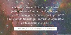 """""""Le lune scelgono i pianeti attorno ai quali orbitare? I pianeti scelgono le loro stelle? Chi sono io, per combattere la gravità? Chi, quando tu brilli più intensa di ogni altra costellazione in cielo?"""" Aurora, Jay, Feelings, Sky, Northern Lights"""