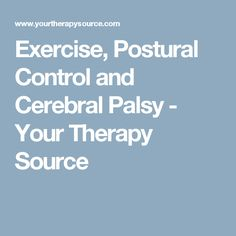 Exercise, Postural Control and Cerebral Palsy - Your Therapy Source