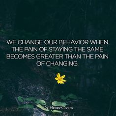 Change is good. Favorite Quotes, Best Quotes, Cloud Quotes, Counseling Quotes, Henry Cloud, Celebrate Recovery, Magic Words, Change Is Good, Change Quotes