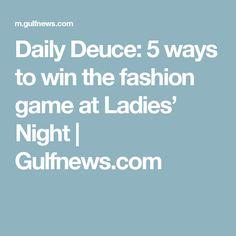 Daily Deuce: 5 ways to win the fashion game at Ladies' Night   Gulfnews.com