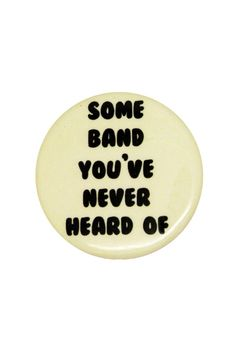 """ItemSome Band You've Never Heard Of... Pin Details1.25""""off-white pin reading """"SOME BAND YOU'VE NEVER HEARD OF"""" -- because duh you're..."""