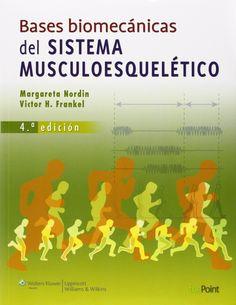 Bases biomecánicas del sistema musculoesquelético / Margareta Nordin y Victor H. Frankel. 2014.