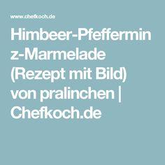 Himbeer-Pfefferminz-Marmelade (Rezept mit Bild) von pralinchen | Chefkoch.de