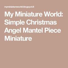 My Miniature World: Simple Christmas Angel Mantel Piece Miniature