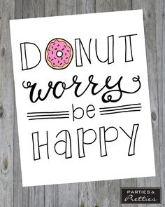 Donut Worry Be Happy - Handlettered Quote Print by partiesnpretties on Etsy https://www.etsy.com/listing/249166520/donut-worry-be-happy-handlettered-quote
