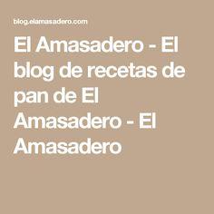 El Amasadero - El blog de recetas de pan de El Amasadero - El Amasadero