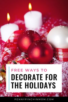 I love holiday decorating. However, it can become expensive very quickly. There is no reason to go over the top and buy expensive decorations. Here are some ways you can decorate for the holidays for free!!