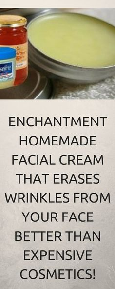 ENCHANTMENT HOMEMADE FACIAL CREAM THAT ERASES WRINKLES FROM YOUR FACE BETTER THAN EXPENSIVE COSMETICS! #homemadewrinklecreamsfacts