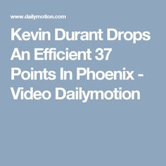Kevin Durant Drops An Efficient 37 Points In Phoenix - Video Dailymotion