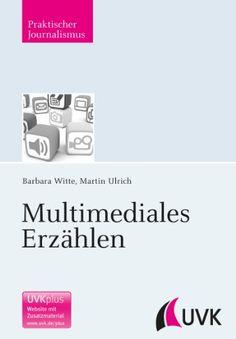 Multimediales Erzählen (Praktischer Journalismus) - http://kostenlose-ebooks.1pic4u.com/2015/01/14/multimediales-erzaehlen-praktischer-journalismus/