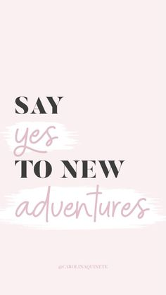 Quote, motivation, inspiration Pink Wallpaper Say Yes to New Adventures Pink Quotes, Me Quotes, Motivational Quotes, Inspirational Quotes, Qoutes, Bride Quotes, Quote Backgrounds, Wallpaper Quotes, Pink Wallpaper