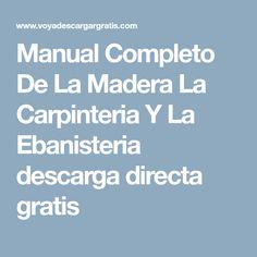 Manual Completo De La Madera La Carpinteria Y La Ebanisteria descarga directa gratis