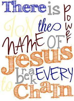 There is Power in the Name of Jesus!!! Praise His glorious Name!!! by jo