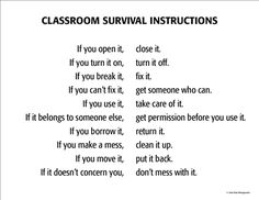 "Classroom Survival Instructions  One of my favs with middle schoolers especially during independent work, ""4Bs in place.  Blood, Bones, Barf, or Breathing... otherwise take care of it during passing period just like I do."""