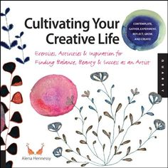 Cultivating Your Creative Life: Exercises, Activities, and Inspiration for Finding Balance, Beauty, and Success as an Artist by Alena Hennessy,http://www.amazon.com/dp/1592537863/ref=cm_sw_r_pi_dp_X1-dtb1E3KFJAH8B